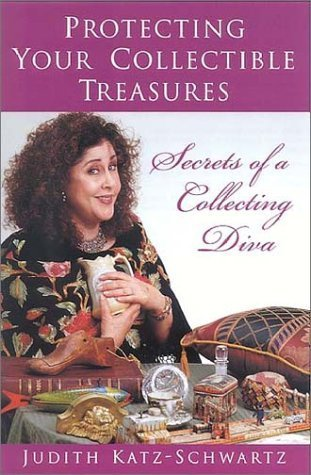Download Protecting Your Collectible Treasures: Secrets of a Collecting Diva by Judith Katz-Schwartz (2001-08-03) ebook