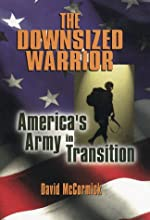 The Downsized Warrior: America's Army in Transition