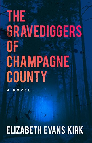 The Gravediggers of Champagne County: A Novel (The Graveyard Series Book 1) by [Evans Kirk, Elizabeth]