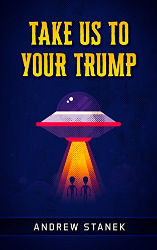 Take Us To Your Trump by Andrew Stanek ebook deal
