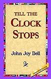Till the Clock Stops, John Joy Bell, 1421803615