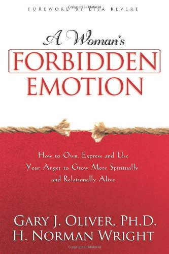 Read Online A Woman's Forbidden Emotion: How to Own, Express and Use Your Anger to Grow More Spiritually and Relationally Alive ebook