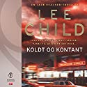 Koldt og kontant (Jack Reacher) Audiobook by Lee Child Narrated by Mikkel Bay Mortensen