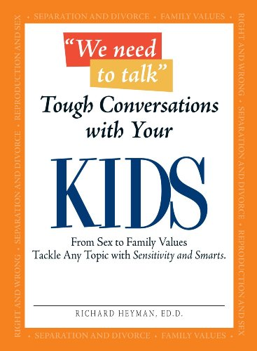 We Need To Talk - Tough Conversations With Your Kids: From Sex to Family Values Tackle Any Topic with Sensitivity and Sm
