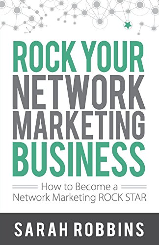 Rock Your Network Marketing Business: How to Become a Network Marketing Rock Star by Sarah Robbins (9-Oct-2013) Paperback