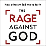 The Rage Against God: How Atheism Led Me to Faith | Peter Hitchens