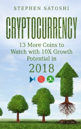 F.R.E.E Cryptocurrency: 13 More Coins to Watch with 10X Growth Potential in 2018<br />P.D.F