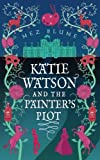 Katie Watson and the Painter's Plot (Katie Watson Mysteries in Time) (Volume 1)