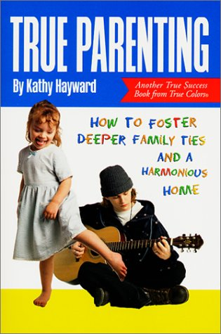 True Parenting: How to Foster Deeper Family Ties and a Harmonious Home (True Success Book)