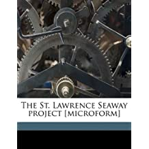 The St. Lawrence Seaway Project [Microform]
