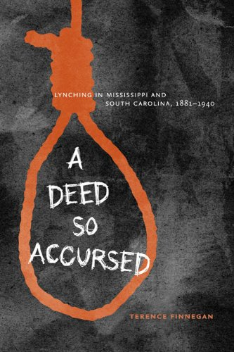 A Deed So Accursed: Lynching in Mississippi and South Carolina, 1881–1940 (The American South Series)