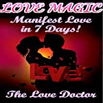 Love Magic: Manifest Love in 7 Days! |  The Love Doctor