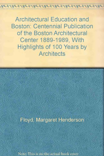 Architectural Education and Boston: Centennial Publication of the Boston Architectural Center 1889-1989, With Highlights