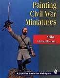 Painting Civil War Figures, Mike Davidson, 0887408842