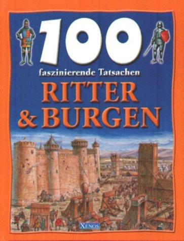 100 faszinierende Tatsachen - Ritter und Burgen