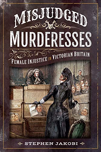 Misjudged Murderesses: Female Injustice in Victorian Britain