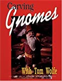 Carving Gnomes with Tom Wolfe, Tom Wolfe, 0887405371