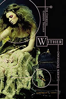 Wither (The Chemical Garden Trilogy Book 1) by [DeStefano, Lauren]