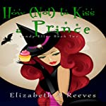 How (Not) to Kiss a Prince: Cindy Eller, Book 2 | Elizabeth A Reeves