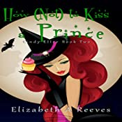 How (Not) to Kiss a Prince: Cindy Eller, Book 2   Elizabeth A Reeves