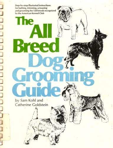 Breed Dog Grooming Guide (All Breed Dog Grooming Guide - Step-by-step Illustrated Instructions For Bathing, Trimming, Scissoring And Grooming...)