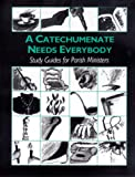 A Catechumenate Needs Everybody, , 0930467752