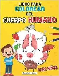 Libro para Colorear del Cuerpo Humano para Niños: Libro de anatomía para colorear para niños, El libro de anatomía humana para colorear para aprender y entender los órganos humanos