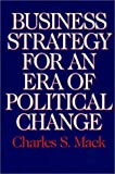 Business Strategy for an Era of Political Change, Charles S. Mack, 1567202403
