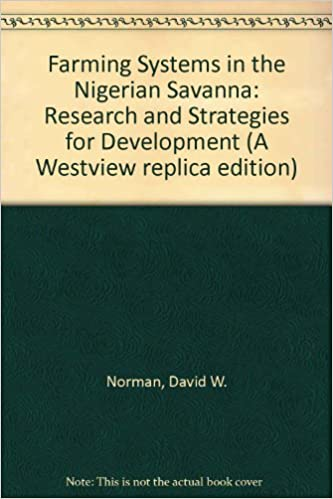 Farming Systems In The Nigerian Savanna: Research And Strategies For Development (Westview Replica Edition)