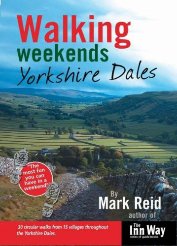 Walking Weekends: 30 Circular Walks from 15 Villages Throughout the Yorkshire Dales
