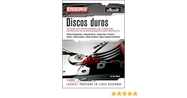 Discos duros: Conozca en profundidad las claves del dispositivo de almacenamiento más relevante (Spanish Edition)