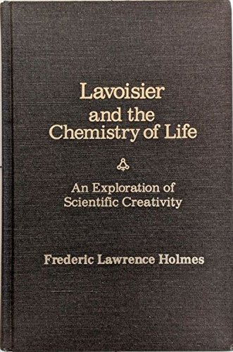Lavoisier and the Chemistry of Life: An Exploration of Scientific Creativity (Wisconsin publications in the history of s