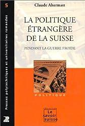 La Politique étrangère de la Suisse pendant la guerre froide