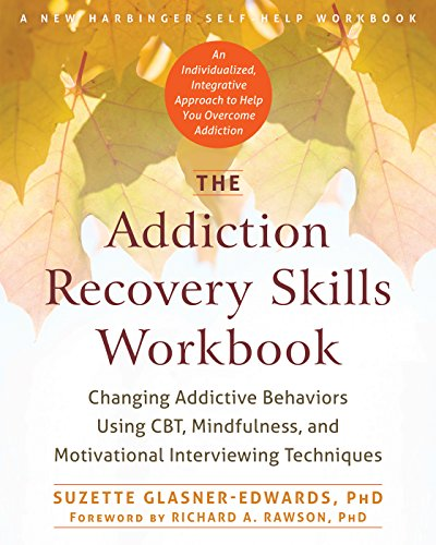 The Addiction Recovery Skills Workbook: Changing Addictive Behaviors Using CBT, Mindfulness, and Motivational Interviewing Techniques (New Harbinger Self-help Workbooks) (Group Therapy Activities For Adults With Addiction)