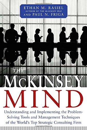 The McKinsey Mind: Understanding and Implementing the Problemsolving Tools and Management Techniques of the World's Top Strategic Consulting Firm