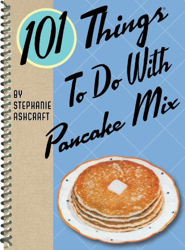 101 Things to do With Pancake Mix (101 Things To Do With A Cake Mix)