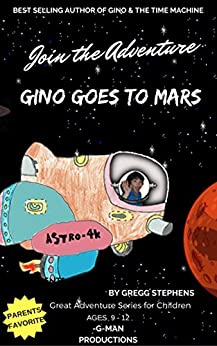 Gino Goes to Mars: Gino & Paul Travel in Space Aboard the Astro-4K by [Stephens, Gregg]