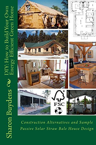 DIY: How to Build Your Own Energy Efficient Green Home: Construction  Alternatives and Sample