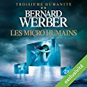 Les micro humains (Troisième humanité 2) | Livre audio Auteur(s) : Bernard Werber Narrateur(s) : Raphaël Mathon