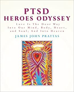 Book PTSD Heroes Odyssey: Love Is The Door Way Into Our Mind, Body, Heart, and Soul: And Into Heaven