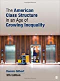 The American Class Structure in an Age of Growing Inequality 9th edition by Gilbert, Dennis L. (2014) Paperback