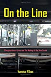 On the Line: Slaughterhouse Lives and the Making of the New South