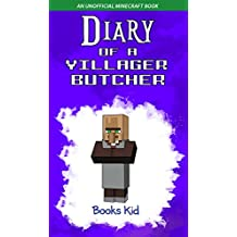 Diary of a Villager Butcher: An Unofficial Minecraft Book (Minecraft Diary Books and Wimpy Zombie Tales For Kids 44)