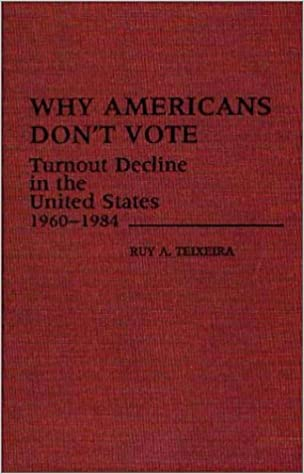 Why Americans Don't Vote: Turnout Decline in the United States, 1960-84 (Contributions in Political Science)