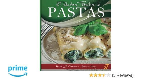 27 Recetas Fáciles de Pastas (Volume 1) (Spanish Edition): Leonardo Manzo, Karina Di Geronimo, 27 Easy Recipes: 9781475279610: Amazon.com: Books
