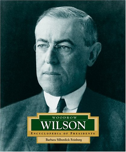 Woodrow Wilson: America's 28th President (ENCYCLOPEDIA OF PRESIDENTS SECOND SERIES)