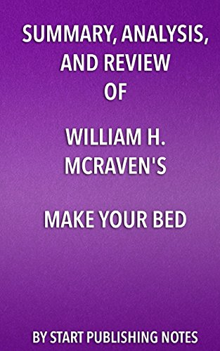 Summary  Analysis  And Review Of William H  Mcravens Make Your Bed  Little Things That Can Change Your Life And Maybe The World