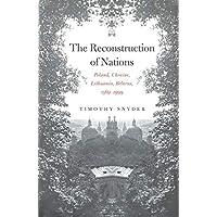 The Reconstruction of Nations: Poland, Ukraine, Lithuania, Belarus, 1569-1999: Poland, Ukraine, Lithuania, Belarus…