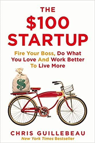 The $100 Startup: Fire Your Boss, Do What You Love and Work Better ...