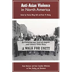Anti-Asian Violence in North America: Asian American and Asian Canadian Reflections on Hate, Healing and Resistance (Critical Perspectives on Asian Pacific Americans)